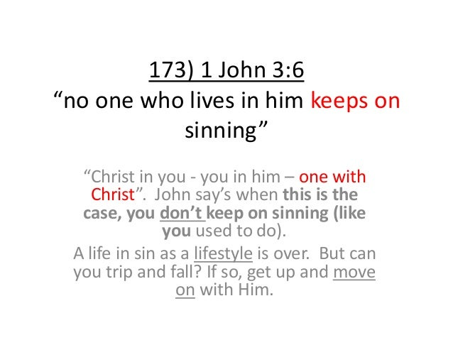 """173) 1 John 3:6 """"no one who lives in him keeps on sinning"""" """"Christ in you - you in him – one with Christ"""". John say's when..."""