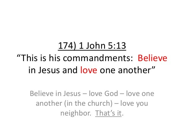 """174) 1 John 5:13 """"This is his commandments: Believe in Jesus and love one another"""" Believe in Jesus – love God – love one ..."""