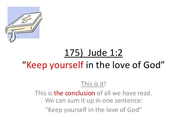 """175) Jude 1:2 """"Keep yourself in the love of God"""" This is it! This is the conclusion of all we have read. We can sum it up ..."""
