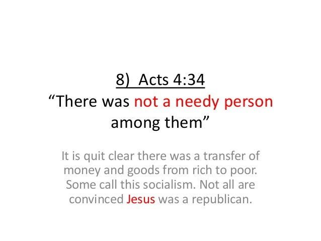 """8) Acts 4:34 """"There was not a needy person among them"""" It is quit clear there was a transfer of money and goods from rich ..."""