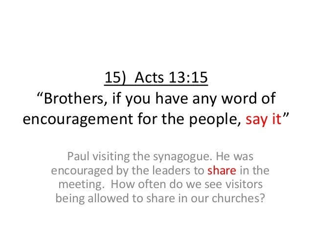 """15) Acts 13:15 """"Brothers, if you have any word of encouragement for the people, say it"""" Paul visiting the synagogue. He wa..."""