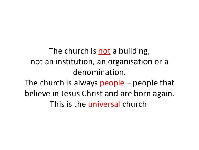The church is not a building, not an institution, an organisation or a denomination. The church is always people – people ...