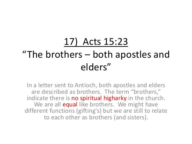 """17) Acts 15:23 """"The brothers – both apostles and elders"""" In a letter sent to Antioch, both apostles and elders are describ..."""