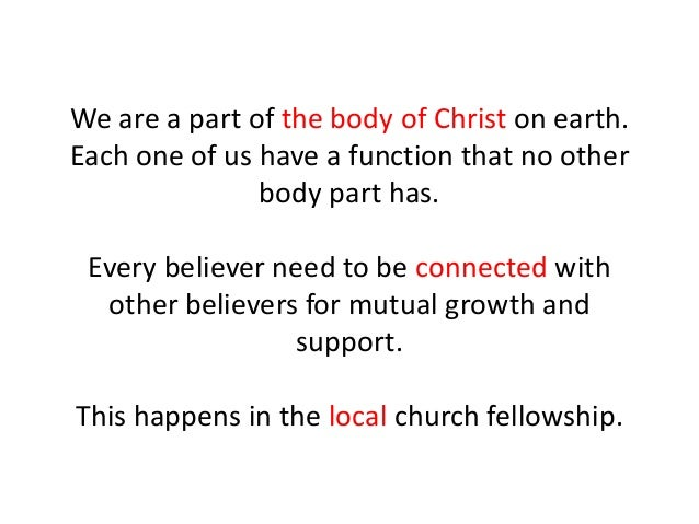 We are a part of the body of Christ on earth. Each one of us have a function that no other body part has. Every believer n...