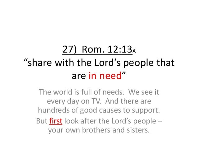 """27) Rom. 12:13A """"share with the Lord's people that are in need"""" The world is full of needs. We see it every day on TV. And..."""