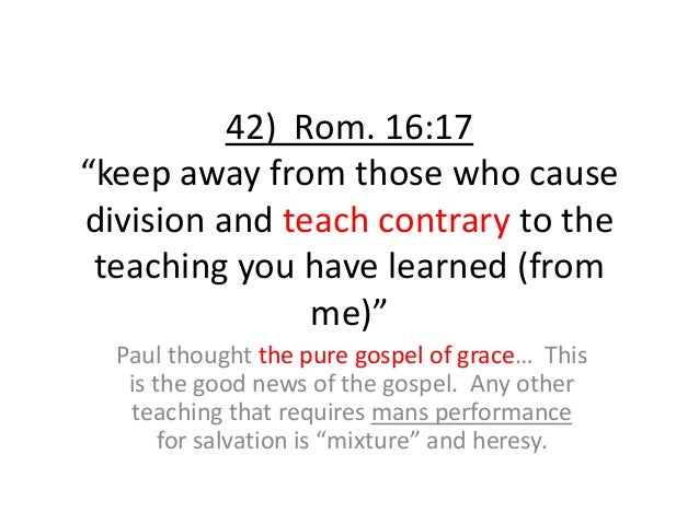 """42) Rom. 16:17 """"keep away from those who cause division and teach contrary to the teaching you have learned (from me)"""" Pau..."""