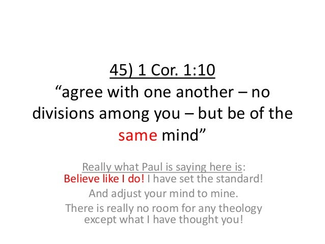 """45) 1 Cor. 1:10 """"agree with one another – no divisions among you – but be of the same mind"""" Really what Paul is saying her..."""