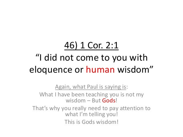 """46) 1 Cor. 2:1 """"I did not come to you with eloquence or human wisdom"""" Again, what Paul is saying is: What I have been teac..."""