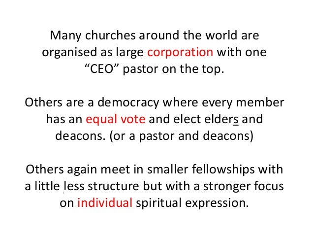 """Many churches around the world are organised as large corporation with one """"CEO"""" pastor on the top. Others are a democracy..."""