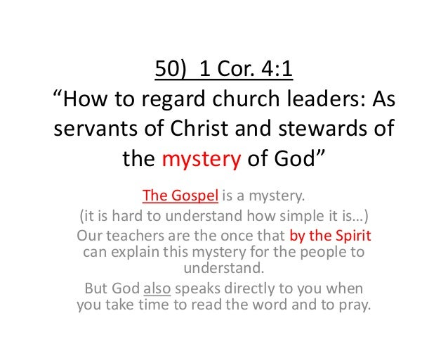 """50) 1 Cor. 4:1 """"How to regard church leaders: As servants of Christ and stewards of the mystery of God"""" The Gospel is a my..."""