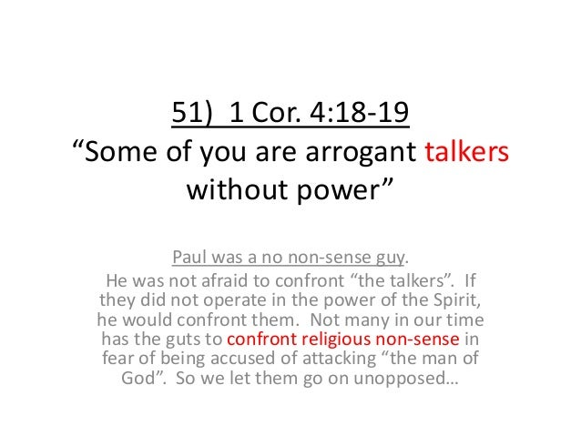 """51) 1 Cor. 4:18-19 """"Some of you are arrogant talkers without power"""" Paul was a no non-sense guy. He was not afraid to conf..."""