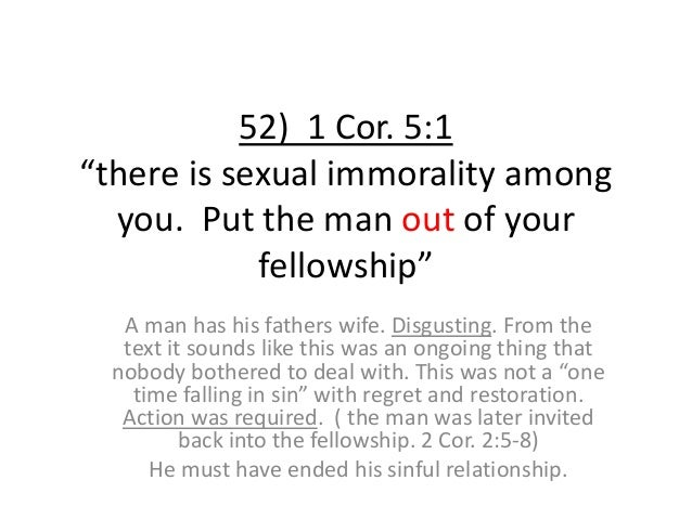 """52) 1 Cor. 5:1 """"there is sexual immorality among you. Put the man out of your fellowship"""" A man has his fathers wife. Disg..."""