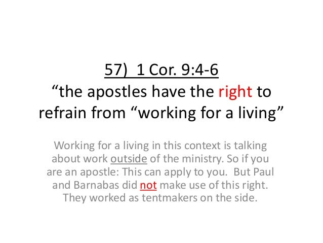 """57) 1 Cor. 9:4-6 """"the apostles have the right to refrain from """"working for a living"""" Working for a living in this context ..."""