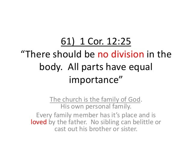 """61) 1 Cor. 12:25 """"There should be no division in the body. All parts have equal importance"""" The church is the family of Go..."""