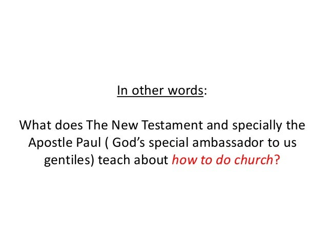 In other words: What does The New Testament and specially the Apostle Paul ( God's special ambassador to us gentiles) teac...