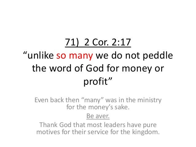 """71) 2 Cor. 2:17 """"unlike so many we do not peddle the word of God for money or profit"""" Even back then """"many"""" was in the min..."""