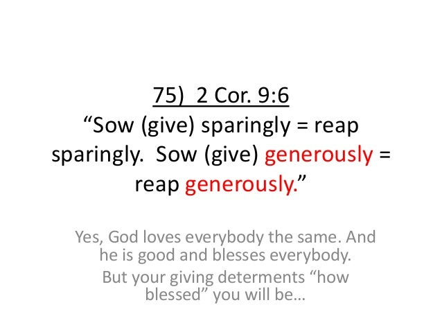 """75) 2 Cor. 9:6 """"Sow (give) sparingly = reap sparingly. Sow (give) generously = reap generously."""" Yes, God loves everybody ..."""