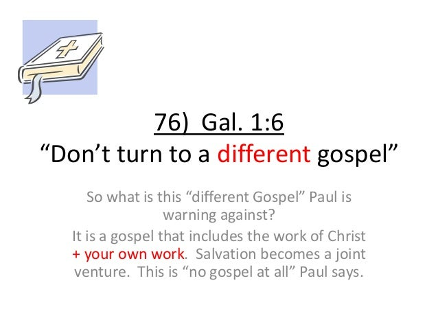 """76) Gal. 1:6 """"Don't turn to a different gospel"""" So what is this """"different Gospel"""" Paul is warning against? It is a gospel..."""