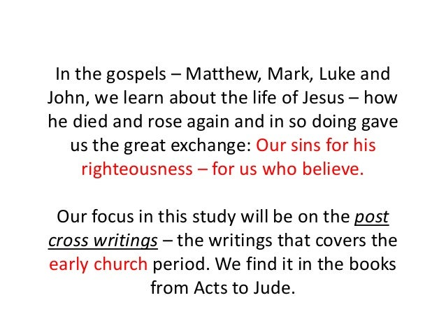 In the gospels – Matthew, Mark, Luke and John, we learn about the life of Jesus – how he died and rose again and in so doi...