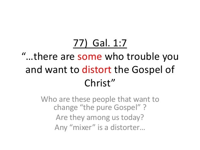 """77) Gal. 1:7 """"…there are some who trouble you and want to distort the Gospel of Christ"""" Who are these people that want to ..."""