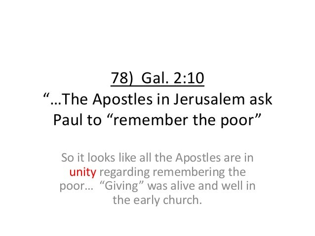 """78) Gal. 2:10 """"…The Apostles in Jerusalem ask Paul to """"remember the poor"""" So it looks like all the Apostles are in unity r..."""