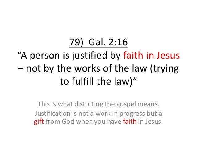 """79) Gal. 2:16 """"A person is justified by faith in Jesus – not by the works of the law (trying to fulfill the law)"""" This is ..."""