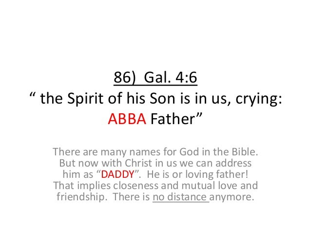 """86) Gal. 4:6 """" the Spirit of his Son is in us, crying: ABBA Father"""" There are many names for God in the Bible. But now wit..."""