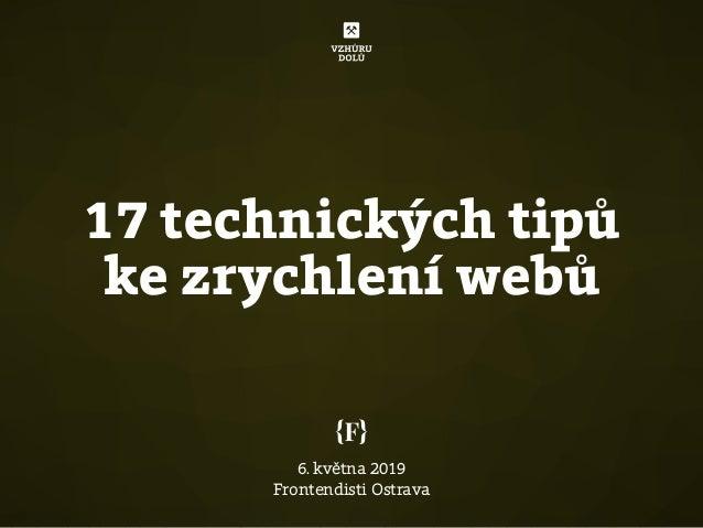 17 technických tipů ke zrychlení webů 6. května 2019 Frontendisti Ostrava