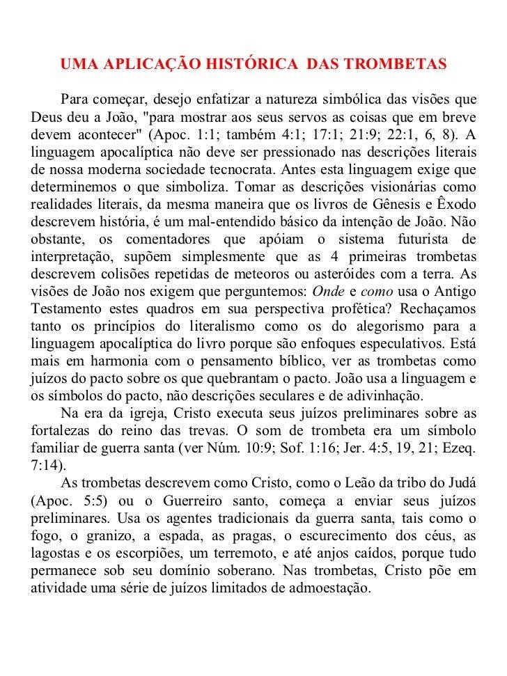 UMA APLICAÇÃO HISTÓRICA DAS TROMBETAS     Para começar, desejo enfatizar a natureza simbólica das visões queDeus deu a Joã...