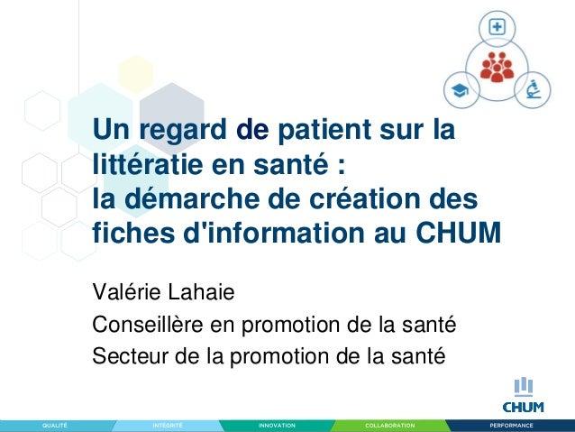 Un regard de patient sur la littératie en santé : la démarche de création des fiches d'information au CHUM Valérie Lahaie ...