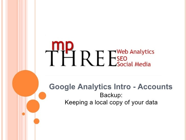 Google Analytics Intro - Accounts Backup: Keeping a local copy of your data