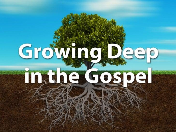 Growing DeepGrowing Deepin the Gospel