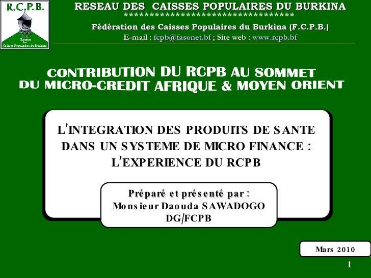 Préparé et présenté par : Monsieur Daouda SAWADOGO DG/FCPB L'INTEGRATION DES PRODUITS DE SANTE DANS UN SYSTEME DE MICRO FI...