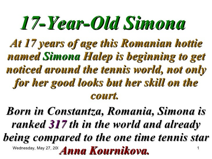 17-Year-Old Simona At 17 years of age this Romanian hottie named  Simona  Halep is beginning to get noticed around the ten...