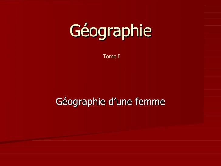 Géographie          Tome I     Géographie d'une femme