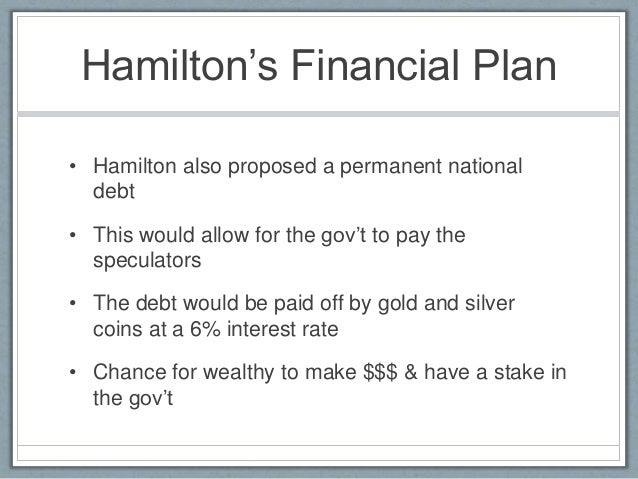 alexander hamilton financial plan A portrait of alexander hamilton by john trumbull, 1792  madison and thomas  jefferson strongly opposed all of hamilton's financial plans,.
