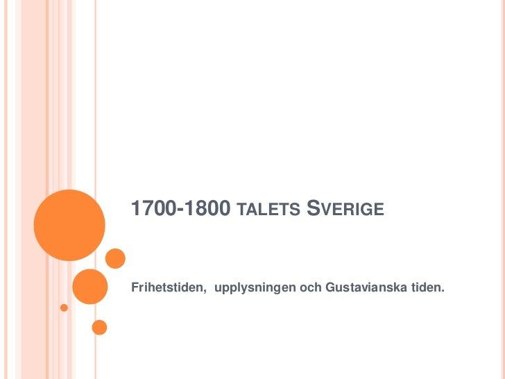 1700-1800 TALETS SVERIGEFrihetstiden, upplysningen och Gustavianska tiden.