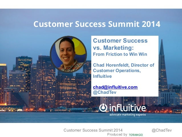 Produced by Customer Success Summit 2014 @ChadTev Customer Success Summit 2014 Customer Success vs. Marketing: From Fricti...