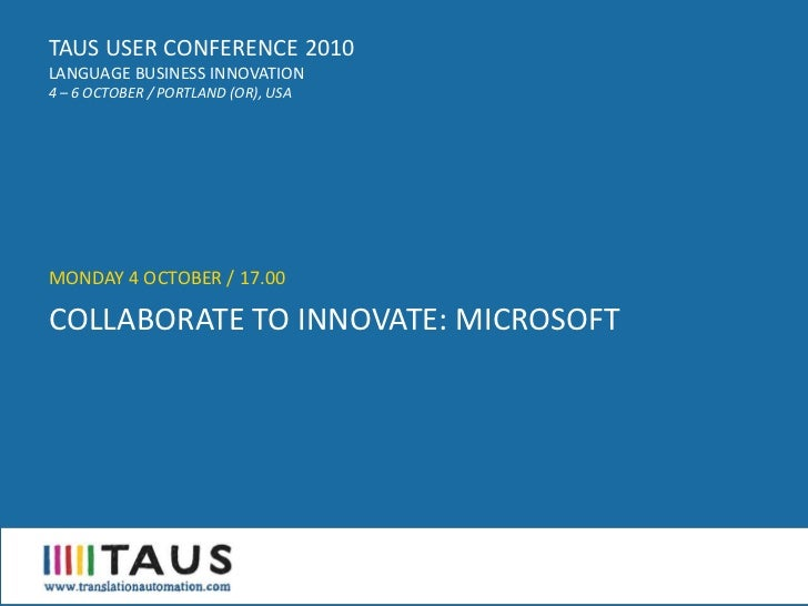 TAUS USER CONFERENCE 2010 LANGUAGE BUSINESS INNOVATION 4 – 6 OCTOBER / PORTLAND (OR), USA     MONDAY 4 OCTOBER / 17.00  CO...