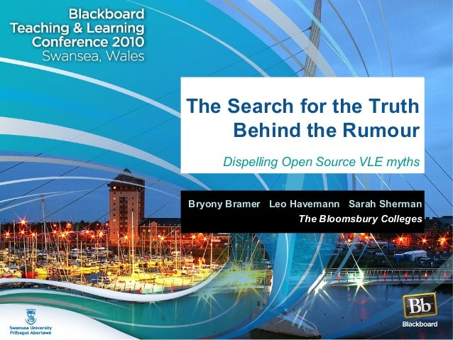 The Search for the Truth Behind the Rumour Dispelling Open Source VLE myths Bryony Bramer Leo Havemann Sarah Sherman The B...