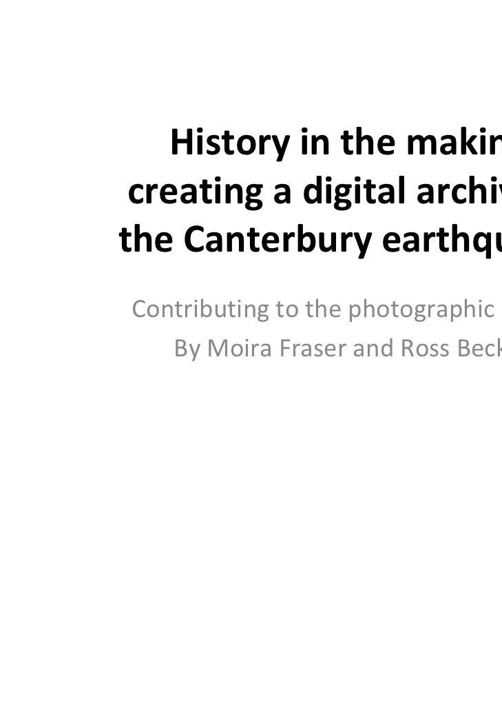 Historyinthemaking: creatingadigitalarchiveoftheCanterburyearthquakesContributingtothephotographicrecord   ...