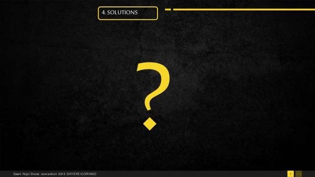 1131Geert Nijst Drone convention 2015 SKYEYE/CORVINO 4. SOLUTIONS