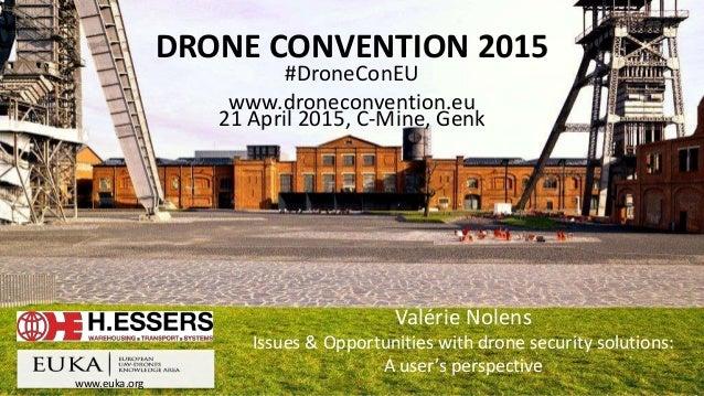 www.euka.org DRONE CONVENTION 2015 #DroneConEU www.droneconvention.eu 21 April 2015, C-Mine, Genk Valérie Nolens Issues & ...