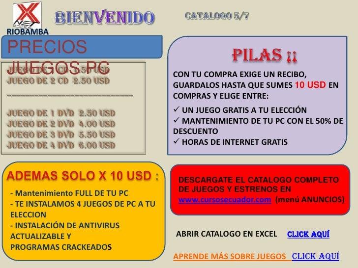 BIENVENIDO<br />Catalogo 5/7<br />RIOBAMBA<br />PRECIOS JUEGOS PC<br />PILAS ¡¡<br /> JUEGO DE 1 CD  1.50 USD JUEGO DE 2 C...