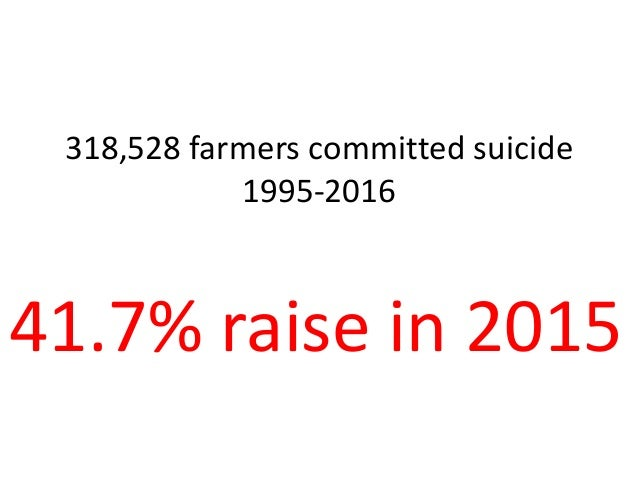 318,528 farmers committed suicide 1995-2016 41.7% raise in 2015