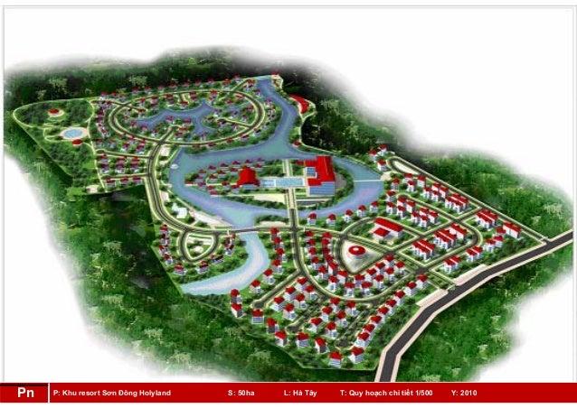 P: Khu resort Sơn Đông Holyland S: 50ha L: Hà Tây T: Quy hoạch chi tiết 1/500 Y: 2010Pn