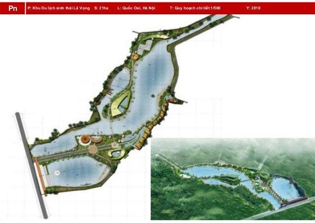 P: Khu Du lịch sinh thái Lã Vọng S: 21ha L: Quốc Oai, Hà Nội T: Quy hoạch chi tiết 1/500 Y: 2010Pn