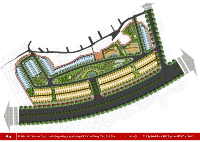 P: Khu tái định cư Dự án mở rộng nâng cấp đường QL6 Khu Đồng Tàu, S: 05ha L: Hà nội T: Lập DAĐT và TKCS phần HTKT Y: 2013Pn