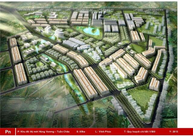 P: Khu đô thị mới Hùng Vương – Tuần Châu S: 85ha L: Vĩnh Phúc T: Quy hoạch chi tiết 1/500 Y: 2013Pn