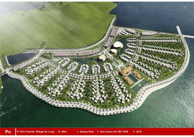 P: Khu Premier Village Ha Long, S: 40ha L: Quảng Ninh T: Quy hoạch chi tiết 1/500 Y: 2016Pn